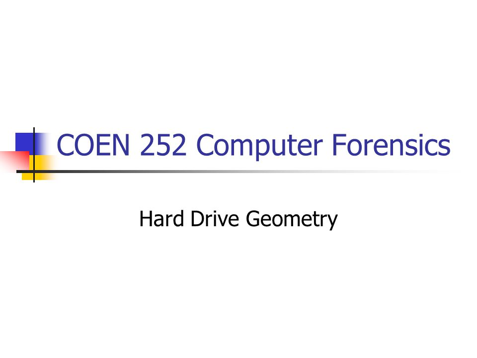 COEN 252 Computer Forensics Hard Drive Geometry