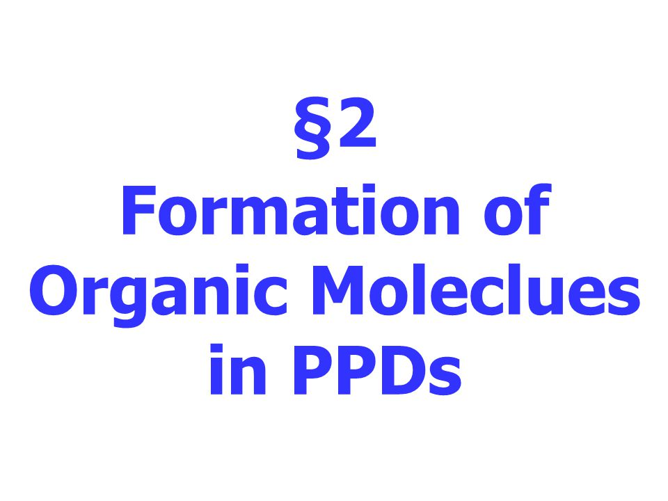 §2 Formation of Organic Moleclues in PPDs