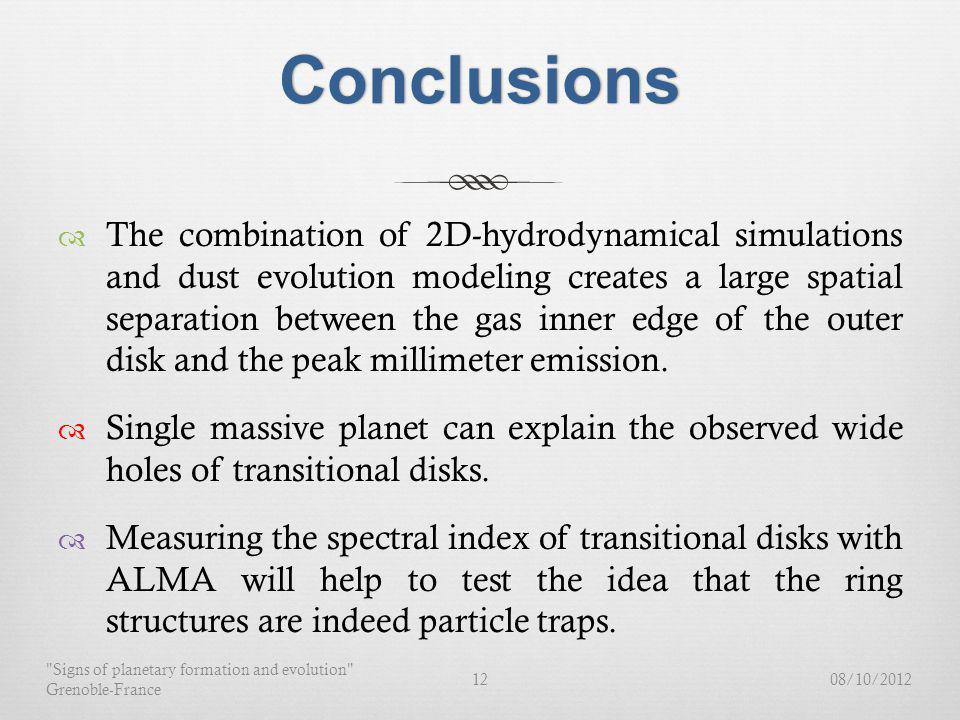 Conclusions The combination of 2D-hydrodynamical simulations and dust evolution modeling creates a large spatial separation between the gas inner edge of the outer disk and the peak millimeter emission.