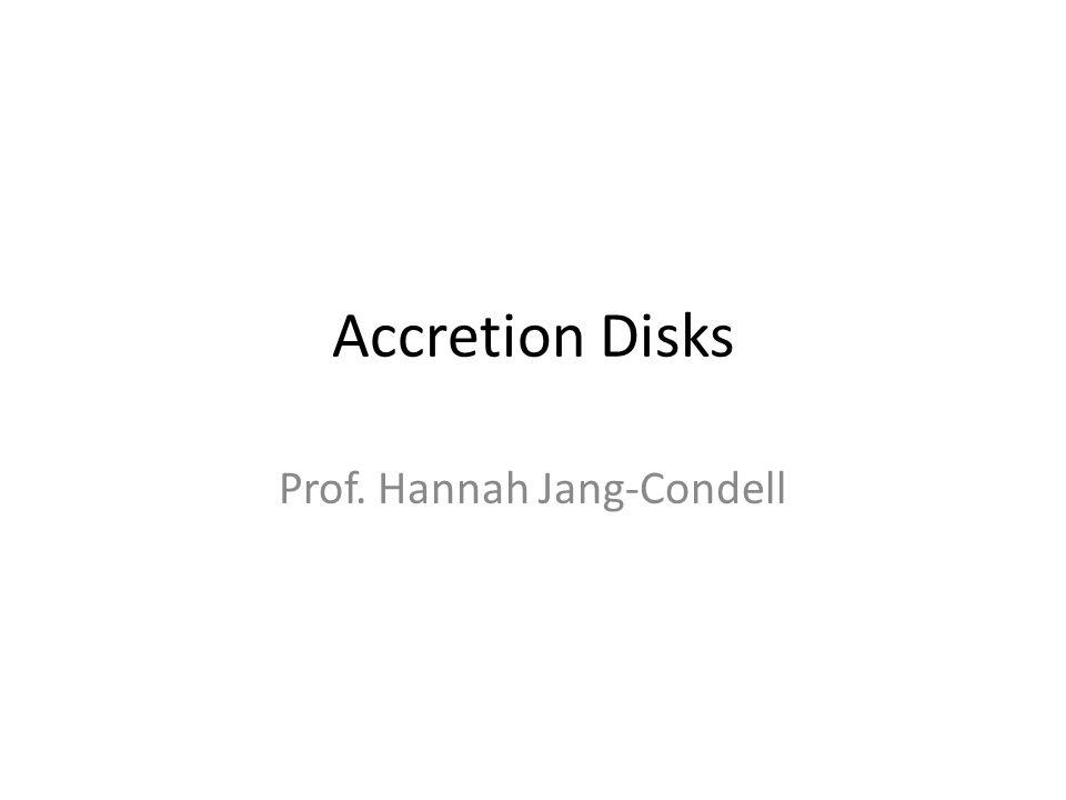 Accretion Disks Prof. Hannah Jang-Condell