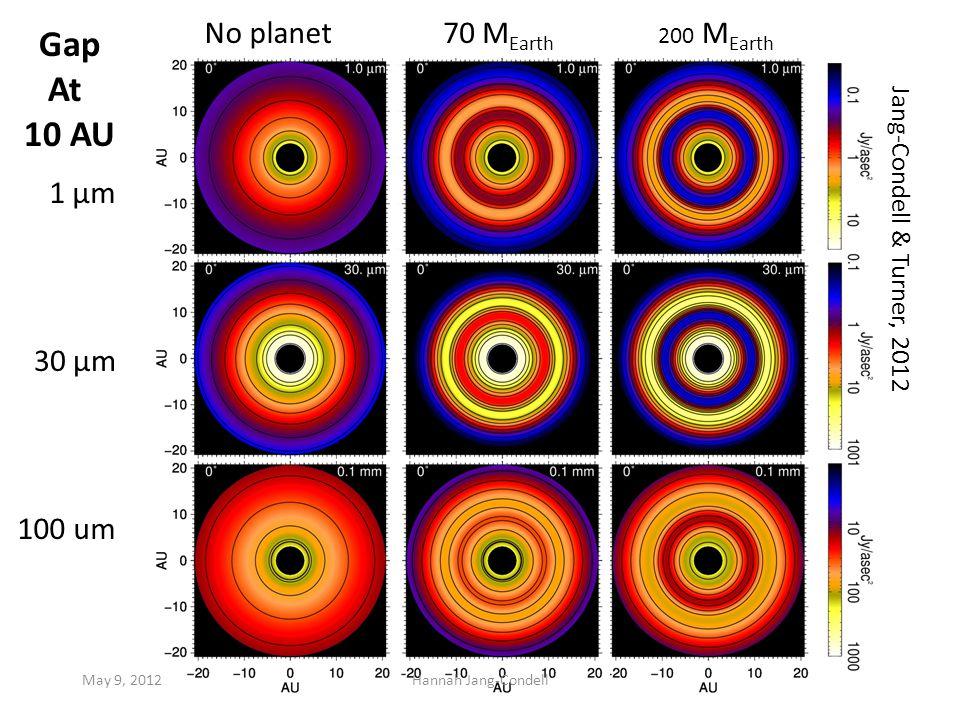 No planet70 M Earth 200 M Earth Gap At 10 AU 1 μm 30 μm 100 um Jang-Condell & Turner, 2012 May 9, 2012Hannah Jang-Condell