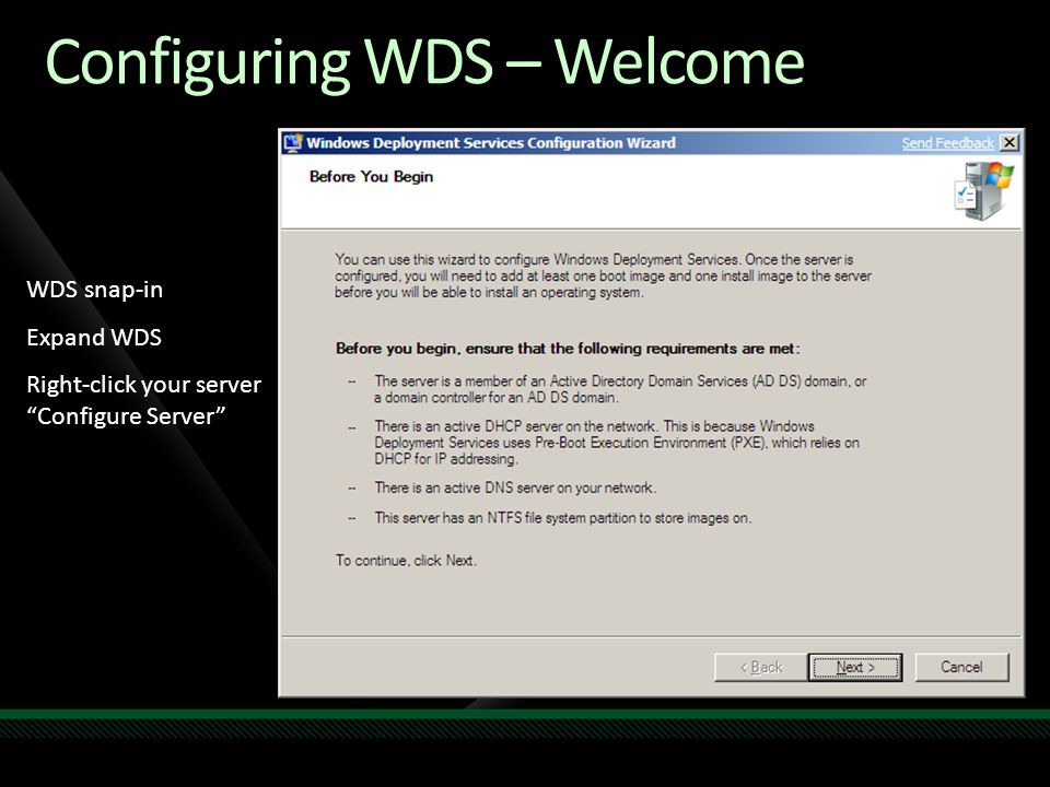 Configuring WDS – Welcome WDS snap-in Expand WDS Right-click your server Configure Server