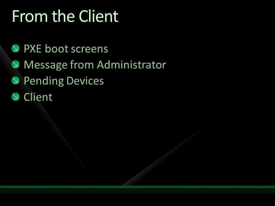 From the Client PXE boot screens Message from Administrator Pending Devices Client