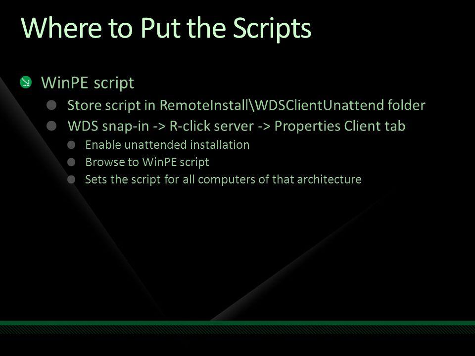 Where to Put the Scripts WinPE script Store script in RemoteInstall\WDSClientUnattend folder WDS snap-in -> R-click server -> Properties Client tab En