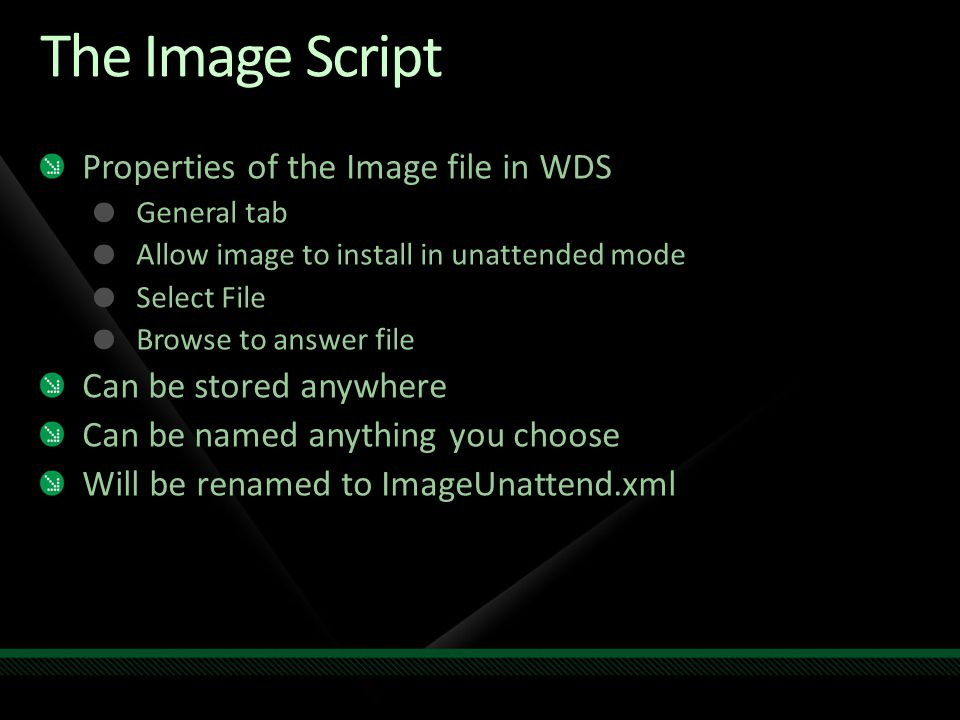 The Image Script Properties of the Image file in WDS General tab Allow image to install in unattended mode Select File Browse to answer file Can be st
