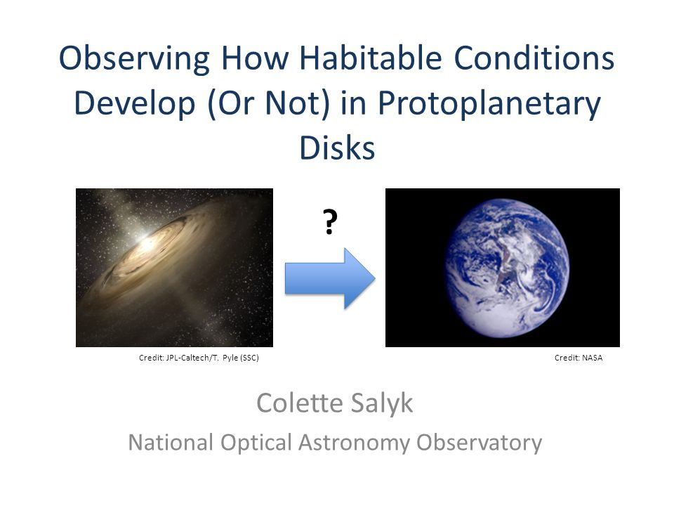 Why studying protoplanetary disks is important for understanding habitability Planet formation laboratory – ground truth for our ideas about how planets form and habitability develops
