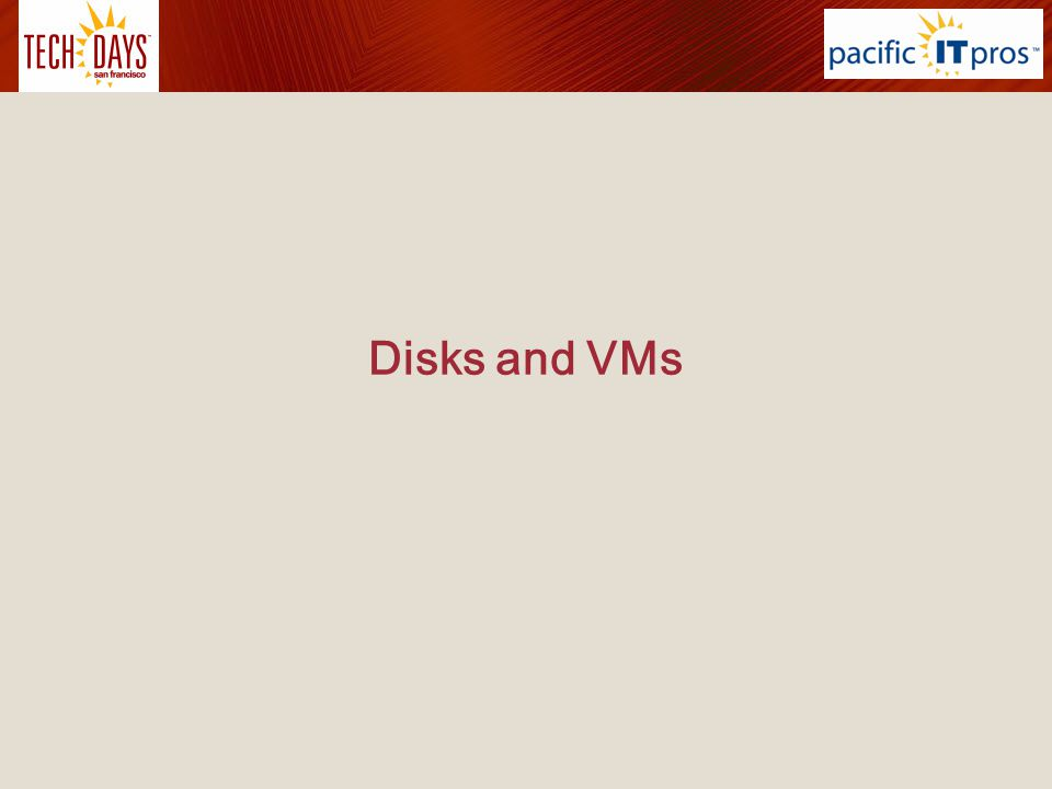 Agenda Disk Formats –VHD, VHDx, VMDKs –Format conversions –Disk cloning –Exporting / importing VM Generations –Comparison of Gen 1 and Gen 2 virtual machines –Enhanced Session Mode 2
