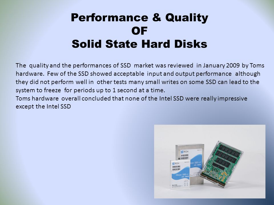 Performance & Quality OF Solid State Hard Disks The quality and the performances of SSD market was reviewed in January 2009 by Toms hardware.
