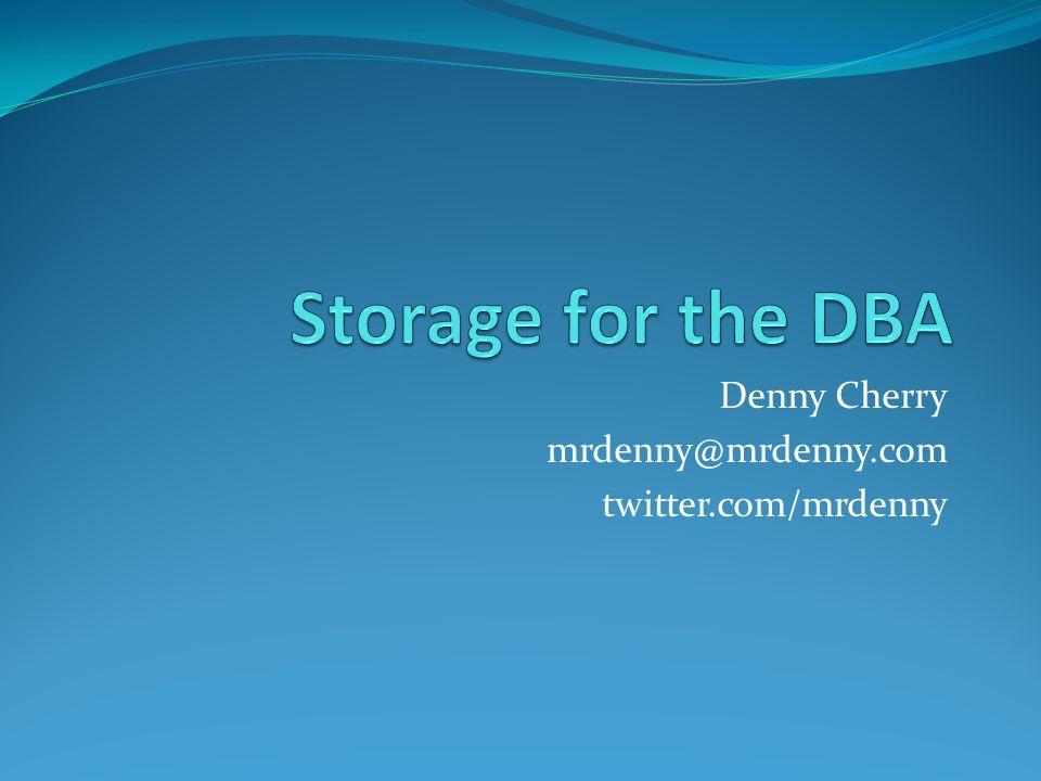 Denny Cherry mrdenny@mrdenny.com twitter.com/mrdenny