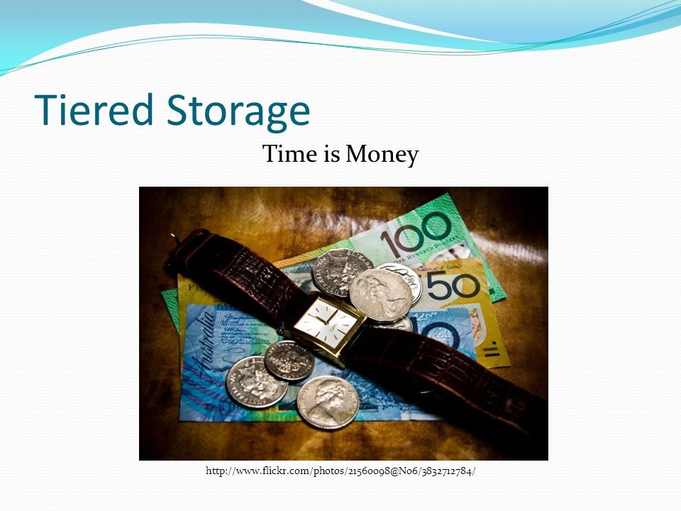 Tiered Storage Time is Money http://www.flickr.com/photos/21560098@N06/3832712784/