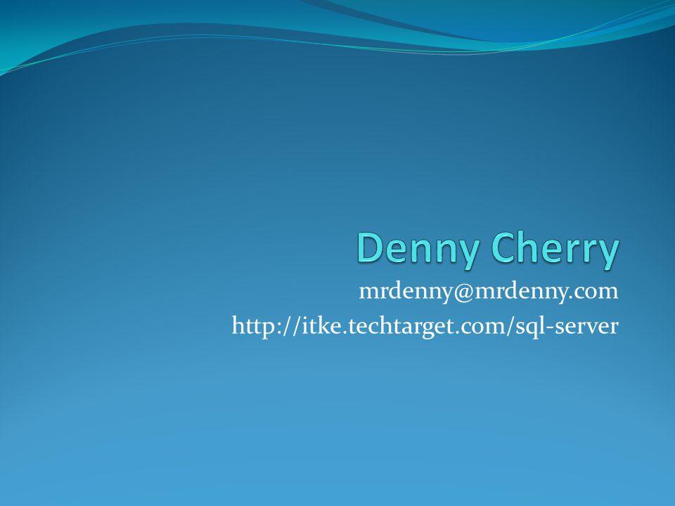 mrdenny@mrdenny.com http://itke.techtarget.com/sql-server