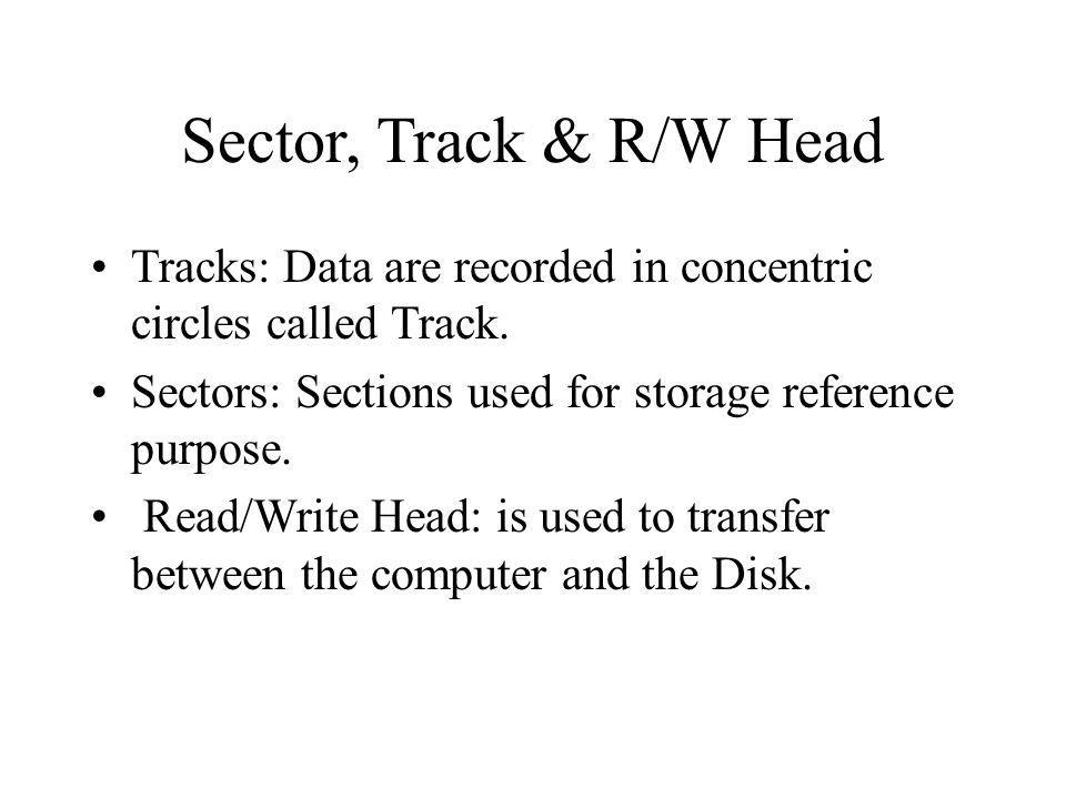 Sector, Track & R/W Head Tracks: Data are recorded in concentric circles called Track.