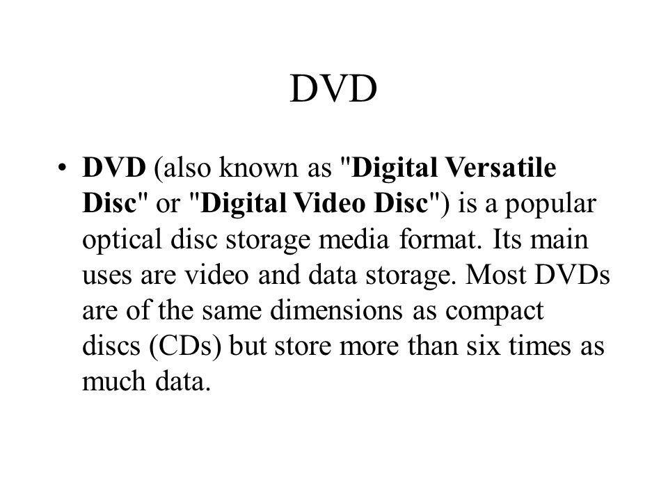 DVD DVD (also known as Digital Versatile Disc or Digital Video Disc ) is a popular optical disc storage media format.