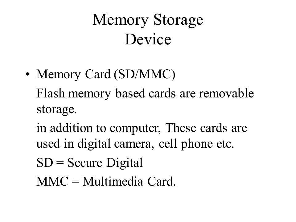Memory Storage Device Memory Card (SD/MMC) Flash memory based cards are removable storage.