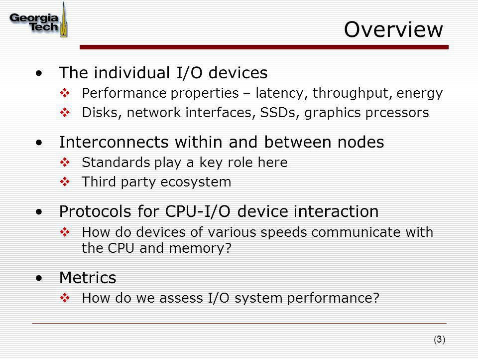 (3) Overview The individual I/O devices Performance properties – latency, throughput, energy Disks, network interfaces, SSDs, graphics prcessors Inter