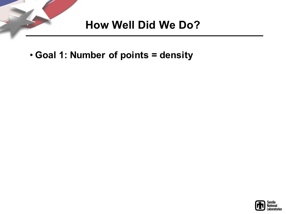 How Well Did We Do? Goal 1: Number of points = density