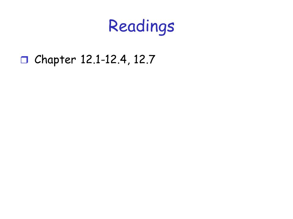 Readings r Chapter 12.1-12.4, 12.7