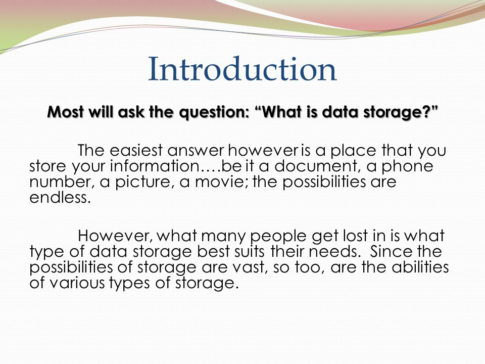 Introduction Most will ask the question: What is data storage.
