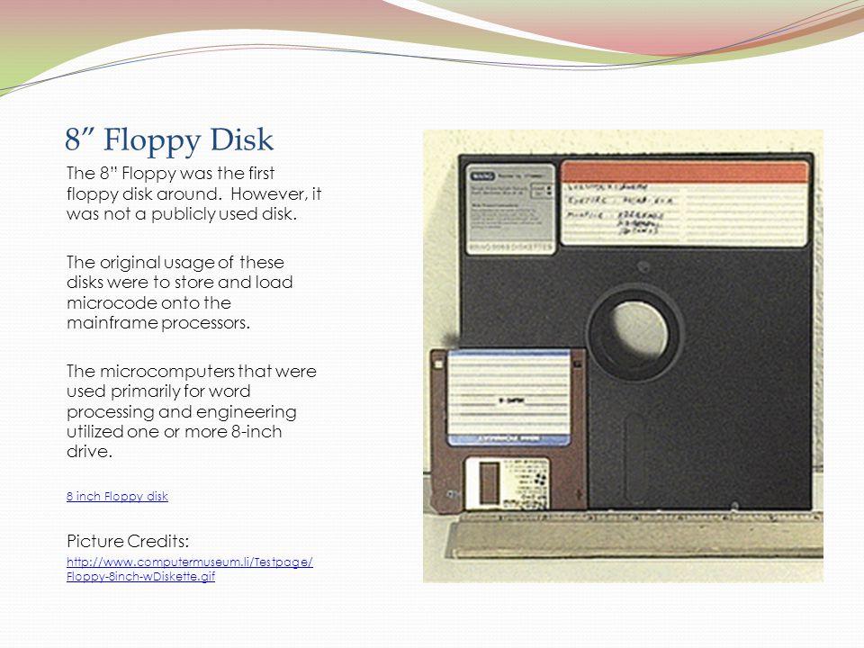 8 Floppy Disk The 8 Floppy was the first floppy disk around.