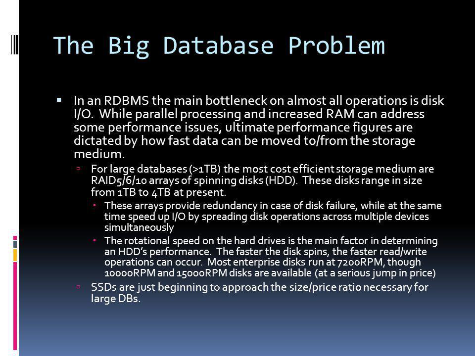The Big Database Problem In an RDBMS the main bottleneck on almost all operations is disk I/O.
