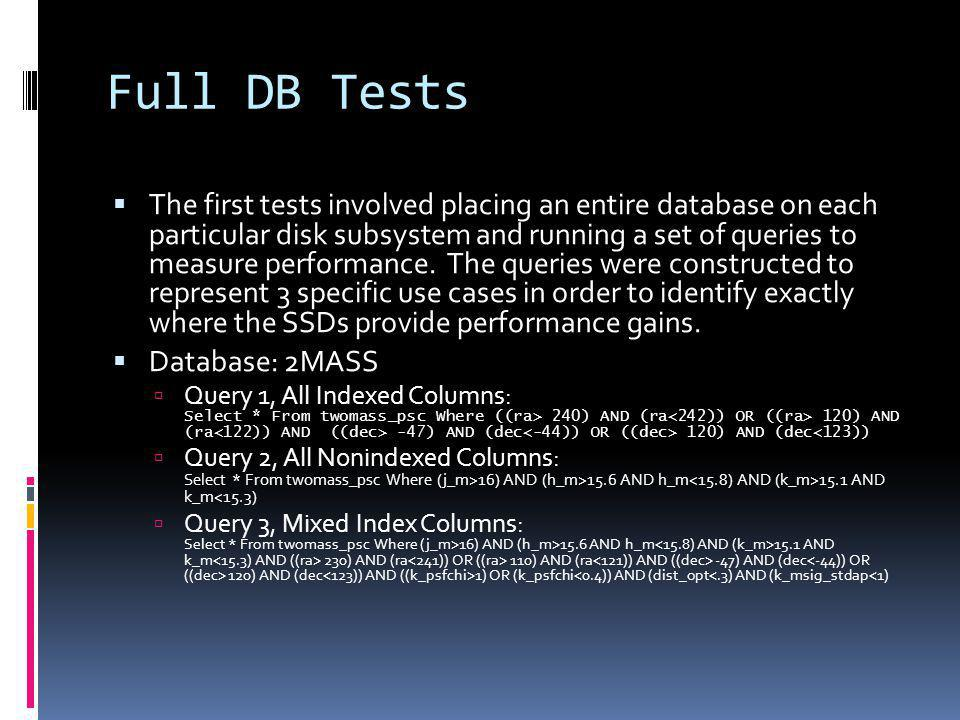 Full DB Tests The first tests involved placing an entire database on each particular disk subsystem and running a set of queries to measure performance.