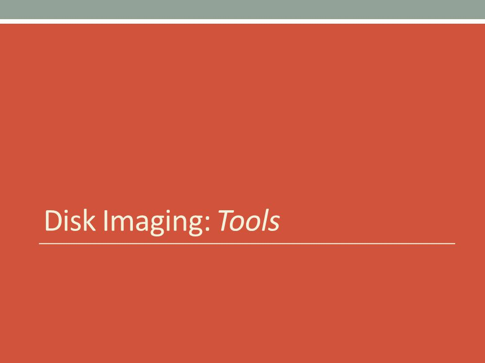 Disk Imaging: Tools