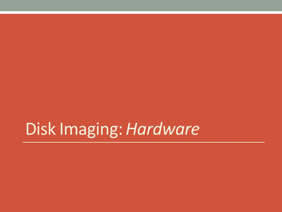 Disk Imaging: Hardware