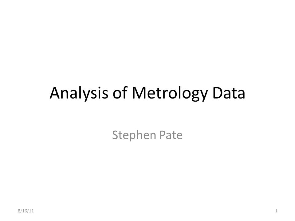 Analysis of Metrology Data Stephen Pate 8/16/111