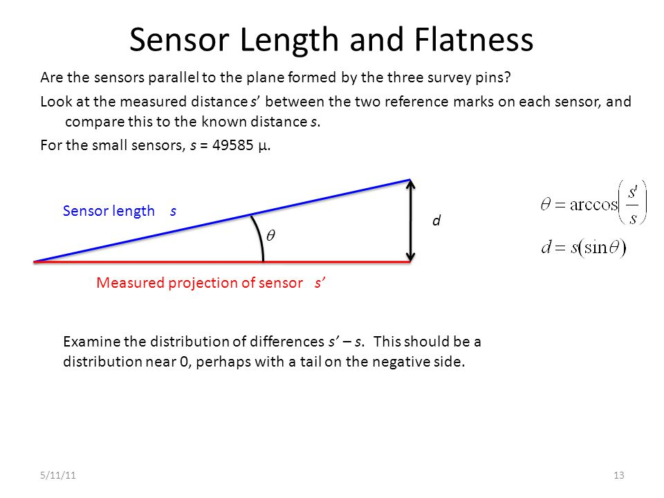 Sensor Length and Flatness Are the sensors parallel to the plane formed by the three survey pins? Look at the measured distance s between the two refe