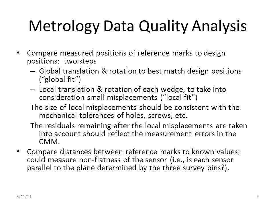 Metrology Data Quality Analysis Compare measured positions of reference marks to design positions: two steps – Global translation & rotation to best m