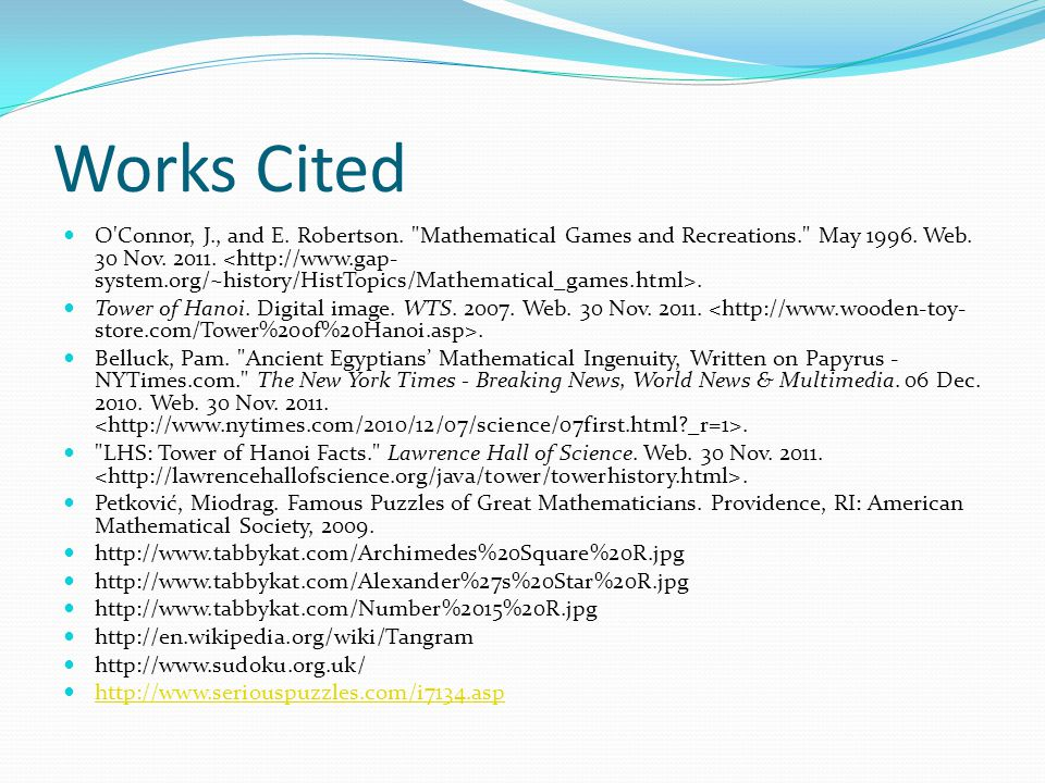 Works Cited O Connor, J., and E. Robertson. Mathematical Games and Recreations. May 1996.