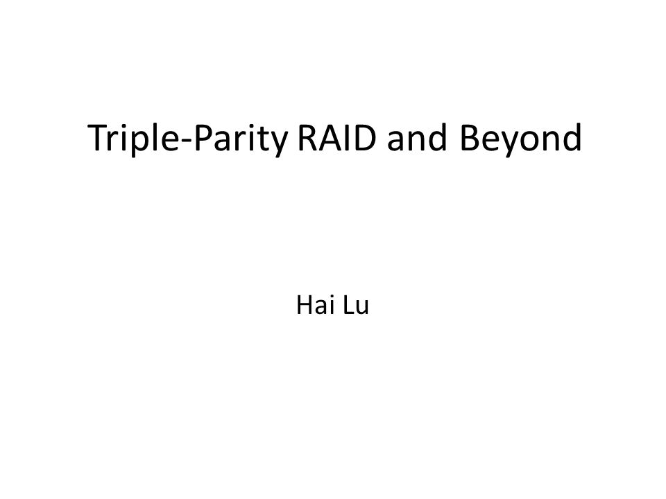 Triple-Parity RAID and Beyond Hai Lu