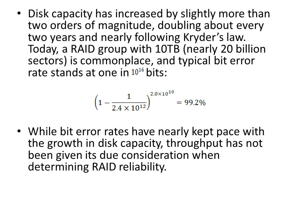 Disk capacity has increased by slightly more than two orders of magnitude, doubling about every two years and nearly following Kryders law.