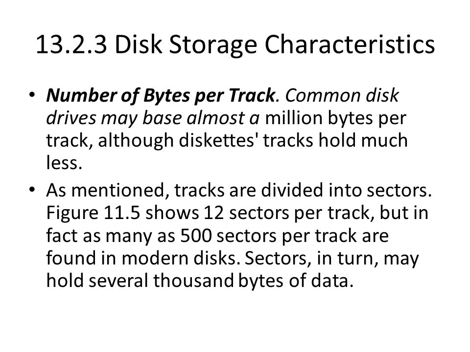 13.2.3 Disk Storage Characteristics Number of Bytes per Track. Common disk drives may base almost a million bytes per track, although diskettes' track
