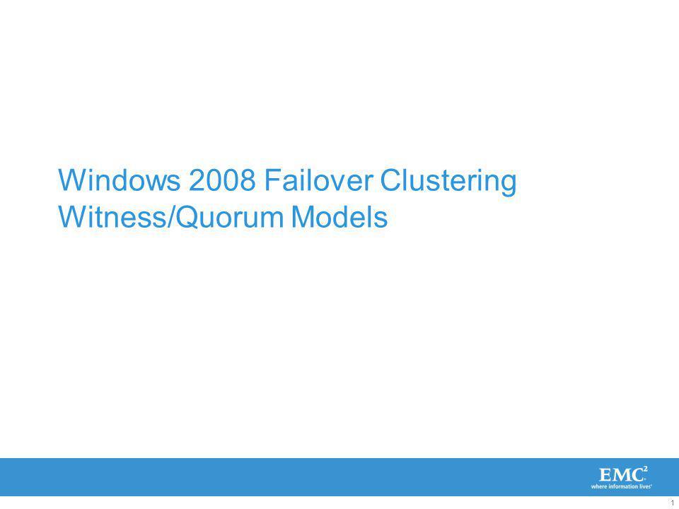 1 Windows 2008 Failover Clustering Witness/Quorum Models