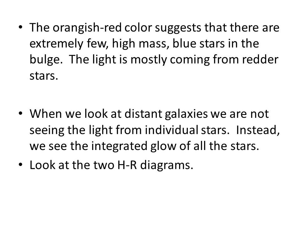 The orangish-red color suggests that there are extremely few, high mass, blue stars in the bulge.