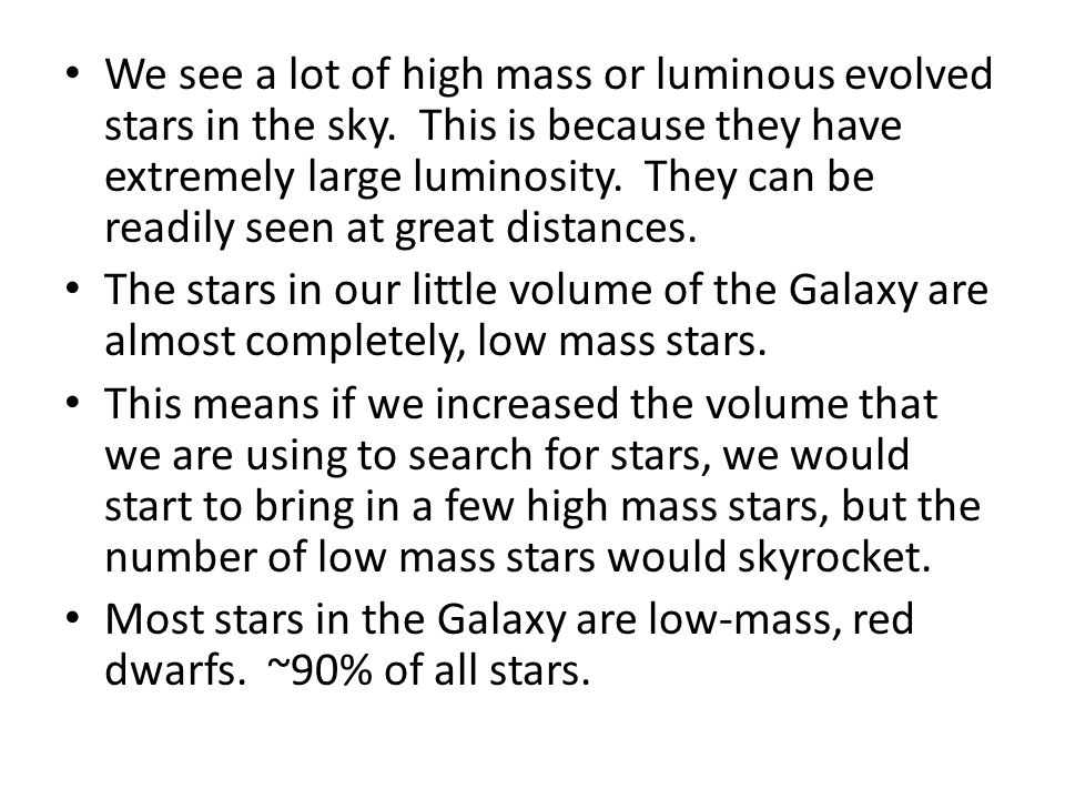 We see a lot of high mass or luminous evolved stars in the sky.