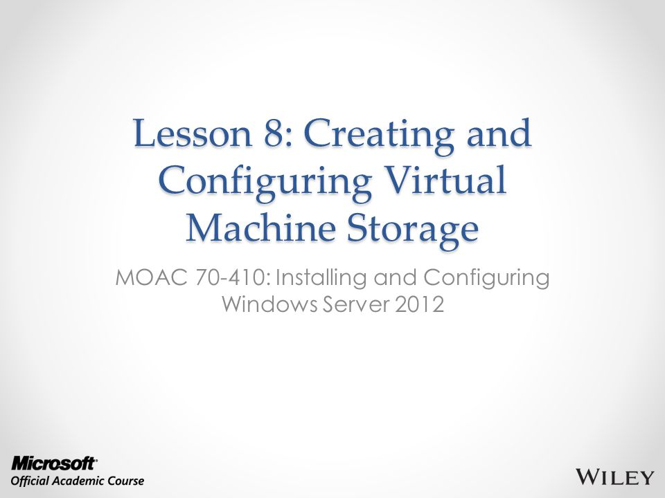 Overview Exam Objective 3.2: Create and configure virtual machine storage.