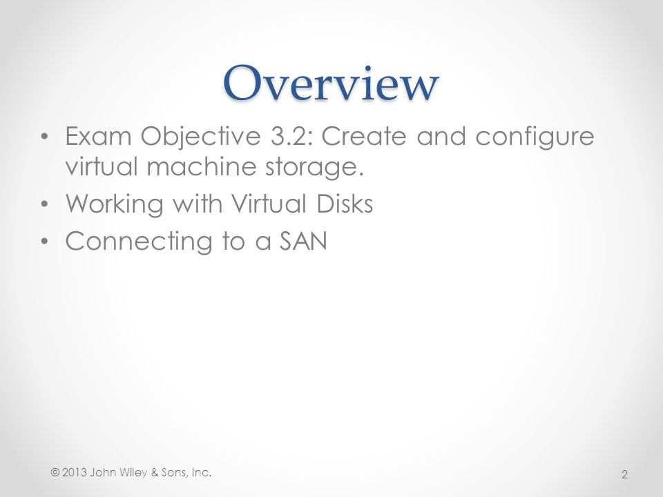 Working with Virtual Disks Lesson 8: Creating and Configuring Virtual Machine Storage © 2013 John Wiley & Sons, Inc.3