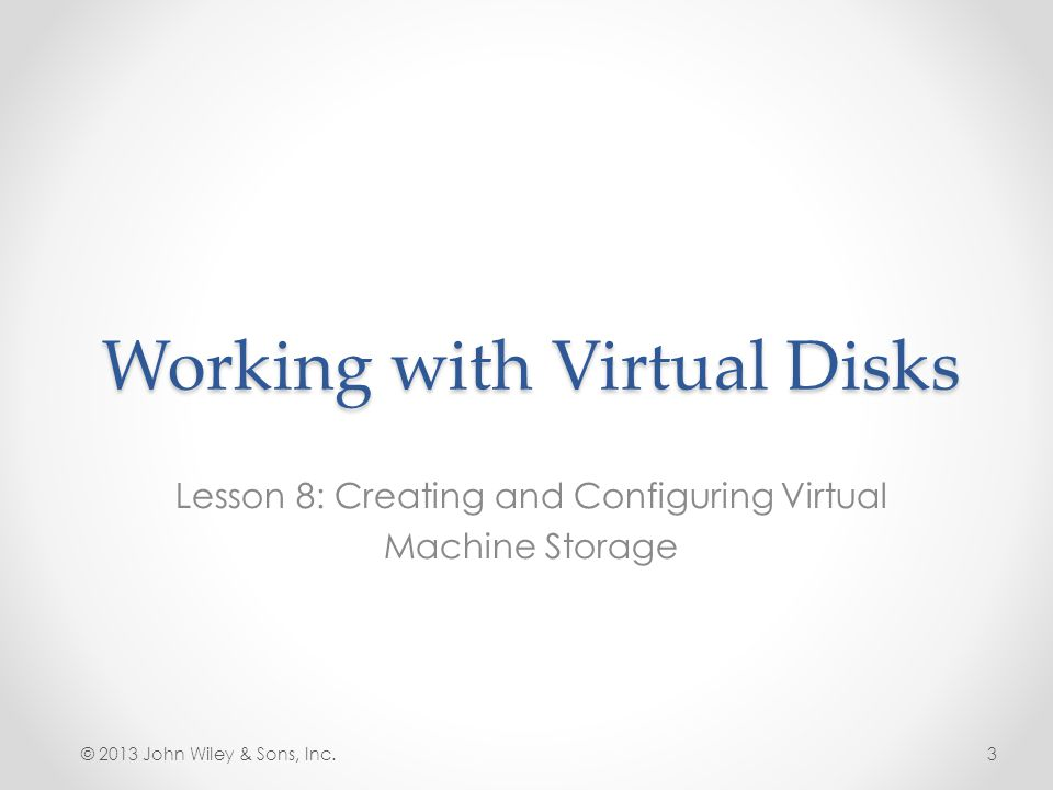 Edit a Virtual Hard Disk The Choose Action page in the Edit Virtual Hard Disk Wizard © 2013 John Wiley & Sons, Inc.24