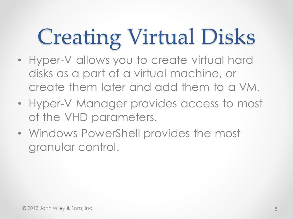Create a Cloned Installation with a Differencing Disk The Configure Disk page in the New Virtual Hard Disk Wizard, when creating a differencing disk © 2013 John Wiley & Sons, Inc.19