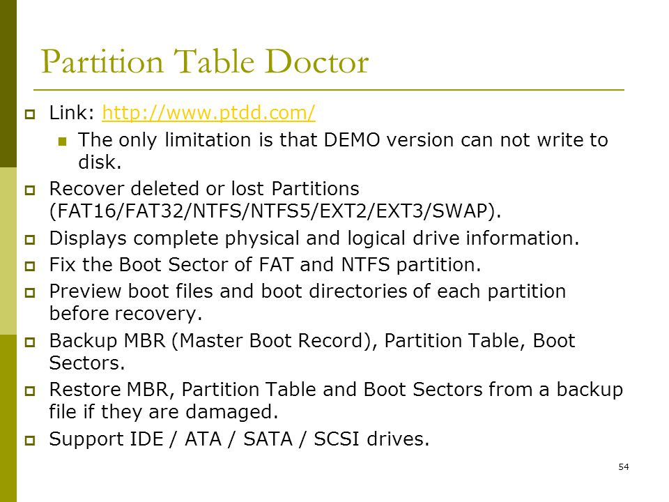 BIS@DSU 54 Partition Table Doctor Link: http://www.ptdd.com/http://www.ptdd.com/ The only limitation is that DEMO version can not write to disk. Recov