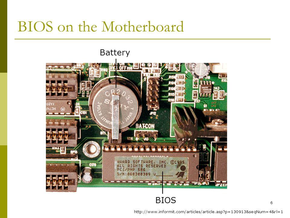 BIS@DSU 6 BIOS on the Motherboard BIOS Battery http://www.informit.com/articles/article.asp?p=130913&seqNum=4&rl=1