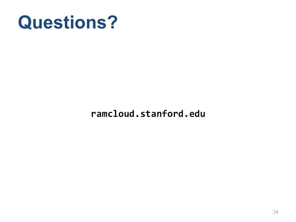 Questions? ramcloud.stanford.edu 34