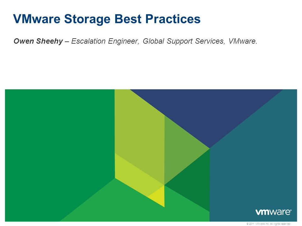 © 2011 VMware Inc. All rights reserved VMware Storage Best Practices Owen Sheehy – Escalation Engineer, Global Support Services, VMware.