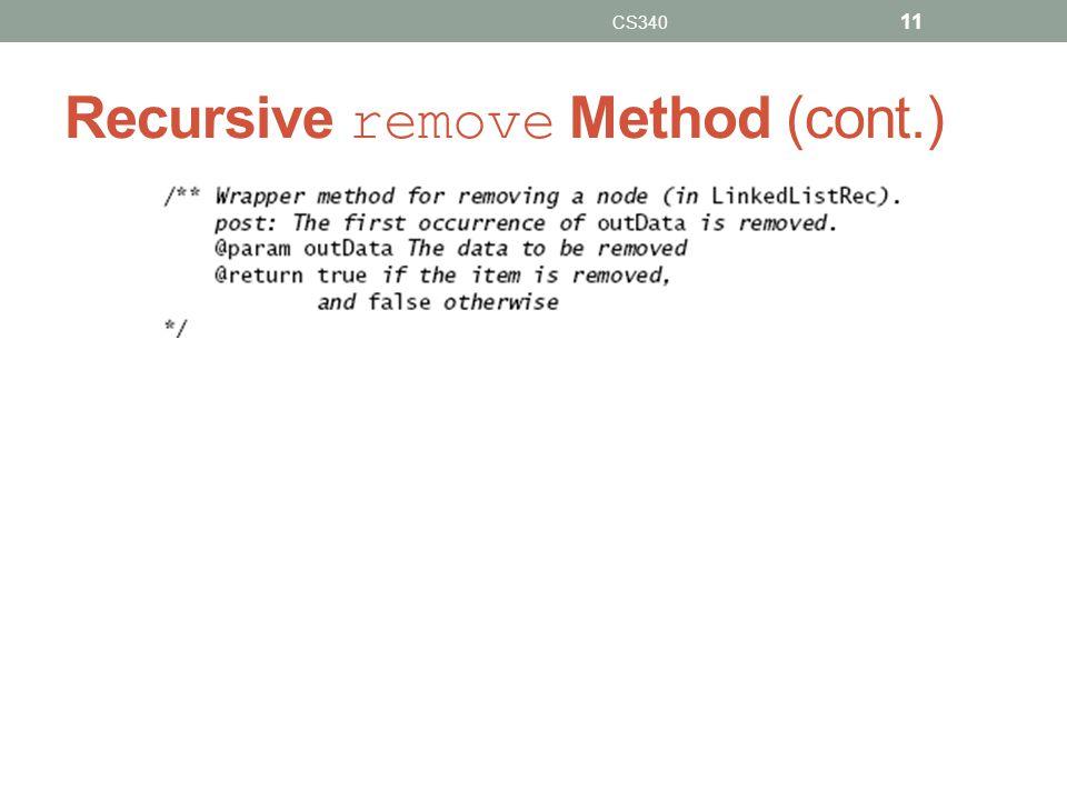 Recursive remove Method (cont.) CS340 11