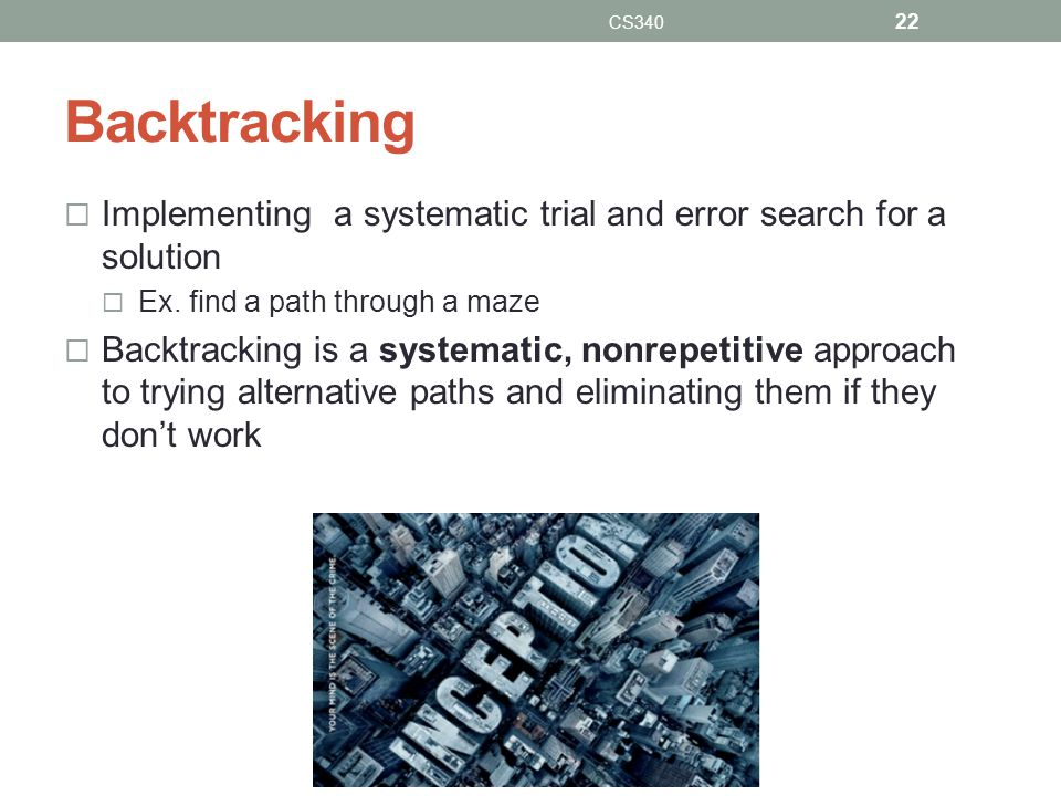 Backtracking Implementing a systematic trial and error search for a solution Ex.