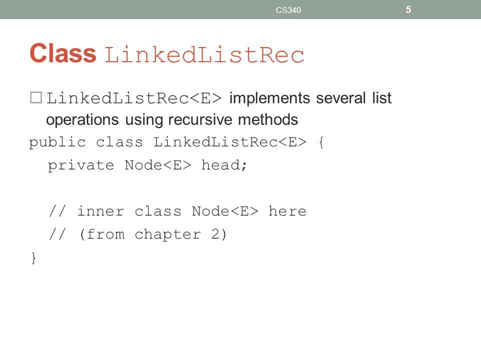 Class LinkedListRec LinkedListRec implements several list operations using recursive methods public class LinkedListRec { private Node head; // inner
