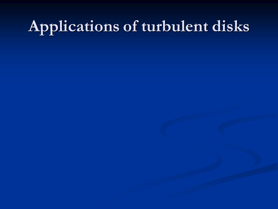 Applications of turbulent disks