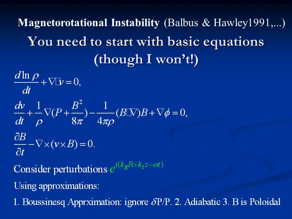 You need to start with basic equations (though I wont!) Magnetorotational Instability (Balbus & Hawley1991,...)